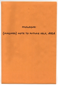 01 Prologue: (Imagined) Note to Future Self, 2012