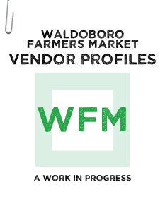 15 Waldoboro Farmers Market Vendor Profiles (A Work in Progress)