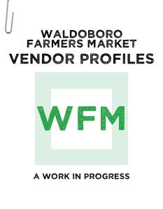 15 Waldoboro Farmers Market Vendor Profiles (A Work in Progress)
